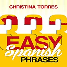 Spanish: 333 Easy Spanish Phrases: Spanish Language Learning Secrets Book 2 (       UNABRIDGED) by Christina Torres Narrated by Claudia R. Barrett