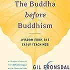 The Buddha Before Buddhism: Wisdom from the Early Teachings Hörbuch von Gil Fronsdal Gesprochen von: Edoardo Ballerini