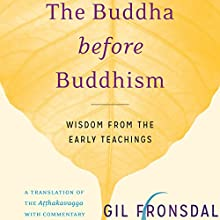 The Buddha Before Buddhism: Wisdom from the Early Teachings Audiobook by Gil Fronsdal Narrated by Edoardo Ballerini
