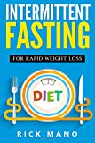 Intermittent Fasting: For Rapid Weight Loss: The Beginners Guide to Intermittent Fasting Diet© for Lean Muscle with Over 350+ Approved Recipes (Accelerated Fat Burn Through Fasting)