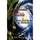 Transformed by Trouble: From Misfortune to Miracles