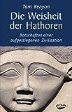 Die Weisheit der Hathoren: Botschaften einer aufgestiegenen Zivilisation