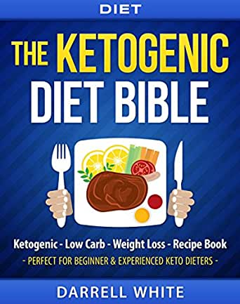 Diet: The Ketogenic Diet Beginner's Bible: Ketogenic - Low Carb - Weight Loss - Fat Loss (Fat ...