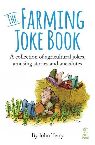The Farming Joke Book: A Collection of Agricultural Jokes, Amusing Stories and Anecdotes PDF