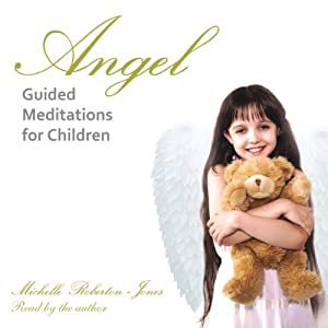 Angel Guided Meditations for Children | [Michelle Roberton-Jones]