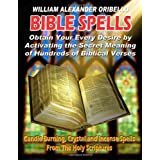 BIBLE SPELLS: Obtain Your Every Desire By Activating The Secret Meaning of Hundreds of Biblical Verses ~ William Alexander...
