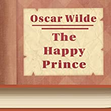 The Happy Prince (       UNABRIDGED) by Oscar Wilde Narrated by Anastasia Bertollo