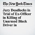 Jury Deadlocks in Trial of Ex-Officer in Killing of Unarmed Black Driver in Cincinnati | Andy Newman