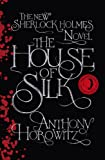 Anthony Horowitz The House of Silk: The New Sherlock Holmes Novel (Sherlock Holmes Novel 1)