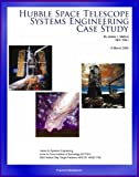 Hubble Space Telescope Systems Engineering Case Study - Technical Information and Program History of NASA s Famous HST Telescope