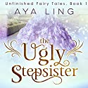 The Ugly Stepsister Audiobook by Aya Ling Narrated by Luci Christian