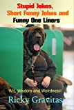 Stupid Jokes, Short Funny Jokes and Funny One Liners: Wit, Wisdom and Weirdness! (English Edition)
