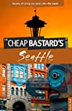 Image of The Cheap Bastard's Guide to Seattle: Secrets of Living the Good Life--For Less!