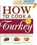 How to Cook a Turkey: *And All the Ot...