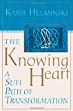 The Knowing Heart: A Sufi Path of Transformation