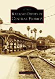 Railroad Depots of Central Florida (Images of Rail: Florida)