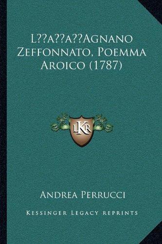 Lacentsa -A Centsagnano Zeffonnato, Poemma Aroico (1787)