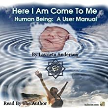 Here I Am Come to Me: Human Being: A User Manual Audiobook by Lavrieta Anderson Narrated by Lavrieta Anderson