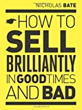 img - for How to sell brilliantly in good times and bad by Bate, Nicholas (2010) Paperback book / textbook / text book