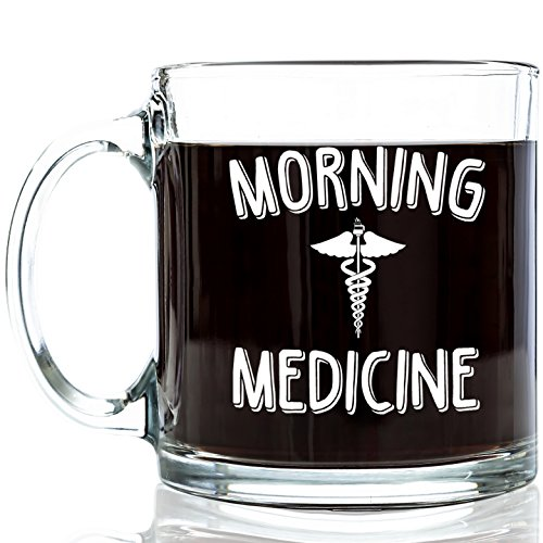 Morning Medicine Funny Glass Coffee Mug 13 oz - Best Father's Day Gifts for Dad - Birthday Present For Men & Women, Male or Female - Cool Gift For a Doctor, Nurse, Dentist, Medical Student, Residents