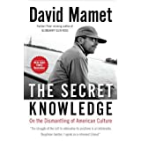 The Secret Knowledge: On the Dismantling of American Culture ~ David Mamet