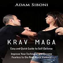 Krav Maga: Easy and Quick Guide to Self-Defense: Improve Your Technique and Become Fearless to the Real World Violence Audiobook by Adam Siboni Narrated by Ryan Sitzberger