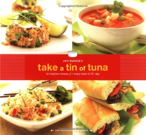 Joie Warner's Take a Tin of Tuna: 65 Inspired Recipes for Every Meal of the Day by Joie Warner, Drew Warner