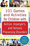img - for 101 Games and Activities for Children With Autism, Asperger s and Sensory Processing Disorders book / textbook / text book
