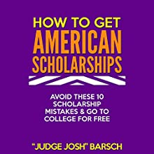 How to Win American Scholarships: Avoid These 10 Mistakes & Go to College for Free! (       UNABRIDGED) by Josh Barsch Narrated by Kirk Hanley