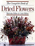 The Complete Book of Dried Flowers (0863181775) by Hillier, Malcolm
