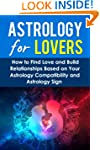 Astrology For Lovers: How to Find Lov...