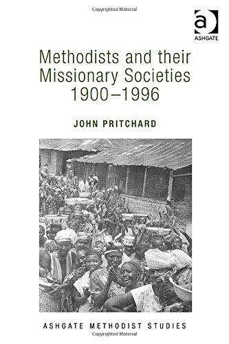 Methodists And Their Missionary Societies 1900 - 1996 (Ashgate Methodist Studies)