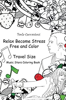 Relax Become Stress Free and Color (Music Stars Coloring Book) Travel Size: Shakira, Eminem, Katy Perry, Rihanna, Justin Bieber, Michael Jackson, Taylor Swift, Bob Marley, Beyonce, Lady Gaga
