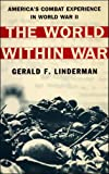 The World Within War: America's Combat Experience in World War II (0684827972) by Gerald F. Linderman