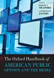 The Oxford Handbook of American Public Opinion and the Media (Oxford Handbooks of American Politics)
