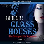 Glass Houses: The Morganville Vampires, Book 1 (       UNABRIDGED) by Rachel Caine Narrated by Katherine Fenton