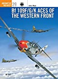 Bf 109F/G/K Aces of the Western Front (Osprey Aircraft of the Aces)