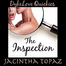 The Inspection: DykeLove Quickies, Book 5 Audiobook by Jacintha Topaz Narrated by Carolyne Summers