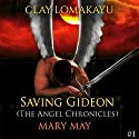 Saving Gideon: The Angel Chronicles, Book 1 Audiobook by Mary May Narrated by Clay Lomakayu