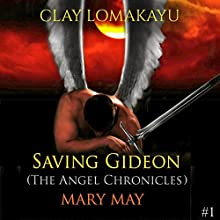 Saving Gideon: The Angel Chronicles, Book 1 (       UNABRIDGED) by Mary May Narrated by Clay Lomakayu