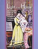 The Light of the Home: An Intimate View of the Lives of Women in Victorian America