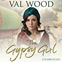 The Gypsy Girl (       UNABRIDGED) by Val Wood Narrated by Anne Dover