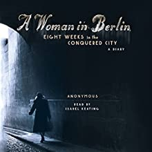 A Woman in Berlin: Eight Weeks in the Conquered City: A Diary Audiobook by  Anonymous, Philip Boehm - translator Narrated by Isabel Keating