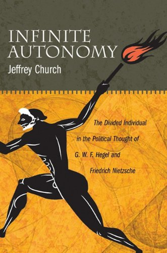 Infinite Autonomy: The Divided Individual in the Political Thought of G.W.F. Hegel and Friedrich Nietzsche