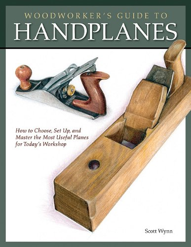Woodworker's Guide to Handplanes: How to Choose, Setup, and Master the Most Useful Planes for Today's Workshop