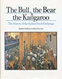 img - for The Bull the Bear and the Kangaroo: The Story of the Sydney Stock Exchange book / textbook / text book