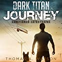 Dark Titan Journey: Sanctioned Catastrophe, Book 1 (       UNABRIDGED) by Thomas A. Watson Narrated by Jaret Sears