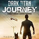 Dark Titan Journey: Sanctioned Catastrophe, Book 1 | Thomas A. Watson