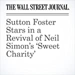 Sutton Foster Stars in a Revival of Neil Simon's 'Sweet Charity' | Terry Teachout