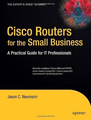 Cisco Routers for the Small Business: A Practical Guide for IT Professionals